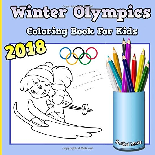 Winter Olympics 2018 - Coloring Book For Kids: Winter Sports Activity Colouring For Ages 4-7 - Celebrate PyeongChang Winter Olympics