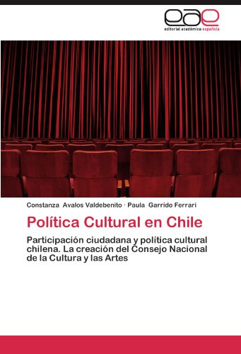 Política Cultural en Chile: Participación ciudadana y política cultural chilena. La creación del Consejo Nacional de la Cultura y las Artes (Spanish - Ferrari Chile
