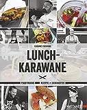 Lunch-Karawane: Foodtrucks, Rezepte und Geschichten