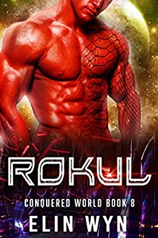 Rokul: Science Fiction Adventure Romance (Conquered World Book 8) by [Wyn, Elin ]