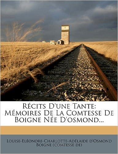 Livre gratuits en ligne Recits D'Une Tante: Memoires de La Comtesse de Boigne Nee D'Osmond... pdf, epub