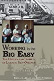 Working in the Big Easy : The History and Politics of Labor in New Orleans, Adams, Thomas Jessen and Striffler, Steve, 1935754335