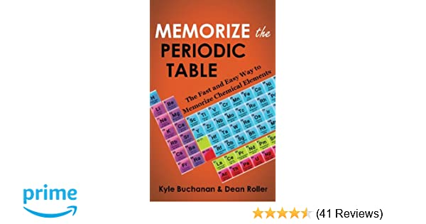 Memorize the periodic table the fast and easy way to memorize memorize the periodic table the fast and easy way to memorize chemical elements kyle buchanan dean roller 9780987564627 amazon books urtaz Choice Image