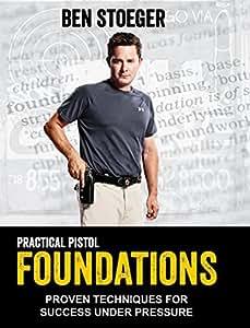 Practical Pistol Foudations with Ben Stoeger