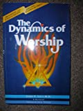 img - for The Dynamics of Worship- revised and enhanced book / textbook / text book