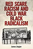 Red Scare Racism and Cold War Black Radicalism (Race, Rhetoric, and Media Series)