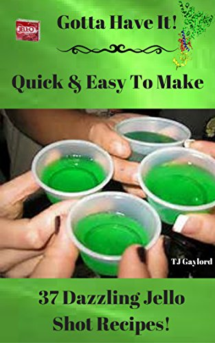 Gotta Have It Quick & Easy To Make 37 Dazzling Jello Shot Recipes!]()