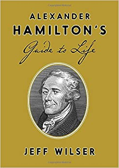 Image result for alexander hamilton's guide to life