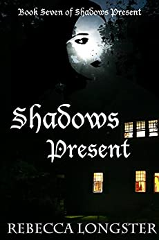 Shadows Present: Book Seven of Shadows Present by [Longster, Rebecca]