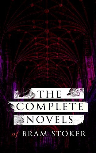 The Complete Novels of Bram Stoker: 12 Gothic Horror Classics & Adventure Novels: Dracula, The Mystery of the Sea, The Jewel of Seven Stars, The Snake's ... The Lair of the White Worm, The Man…
