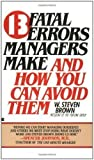 img - for 13 fatal errors managers make and how you can avoid them by Brown, W. Steven unknown Edition [MassMarket(1987)] book / textbook / text book