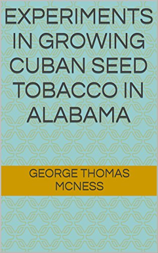 Experiments in Growing Cuban Seed Tobacco in - Tobacco Cuban Seed