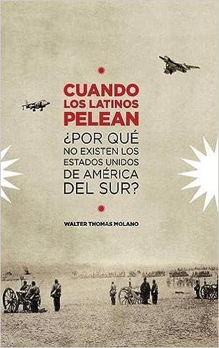 Book Cuando Los Latinos Pelean: ¿Por Que No Existen Los Estados Unidos de America Del Sur?