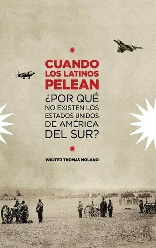 Cuando Los Latinos Pelean: ¿Por Que No Existen Los Estados Unidos de America Del Sur? (Spanish Edition) PDF