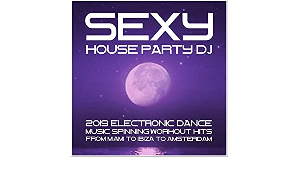 Sexy House Party DJ: 2019 Electronic Dance Music. Spinning Workout ...