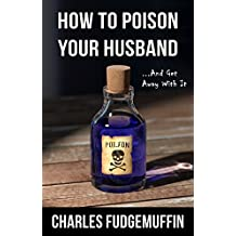 How To Poison Your Husband And Get Away With It (A Short Story)