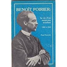 Benoit Poirier: La vie d'un musicien acadien, 1882 à 1965