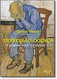 Depressão-doença - O grande mal do século XXI: Teorias, conceitos, sintomas, sinais, métodos de tratamento