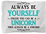 Always Be Yourself Unicorn Quote Saying Pillowcase. Pillow Case can be for Teen Girl, Boy, Child, Ladies, Mens, Kids. Christmas Gift Exchange 42