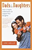 img - for Dads and Daughters: How to Inspire, Understand, and Support Your Daughter When She's Growing Up So Fast book / textbook / text book