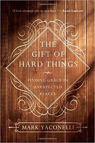 The gift of hard things finding grace in unexpected places mark the gift of hard things finding grace in unexpected places mark yaconelli 9780830846085 amazon books fandeluxe Image collections