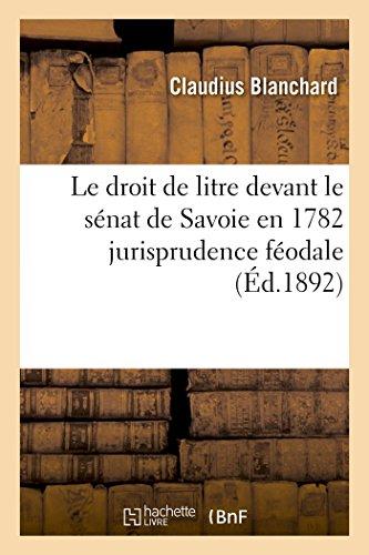 Le Droit de Litre Devant Le Sénat de Savoie En 1782 Jurisprudence Féodale (Sciences Sociales) (French Edition)