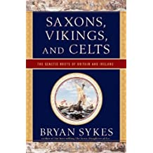 Saxons, Vikings, and Celts: The Genetic Roots of Britain and Ireland by Bryan Sykes (2006-12-11)