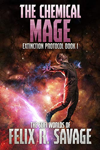 The Chemical Mage: A Hard Science Fiction Adventure With a Chilling Twist (Extinction Protocol Book 1) by [Savage, Felix R.]