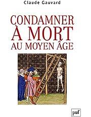 Condamner à mort au Moyen Âge: Usages de la peine de mort au Moyen Âge