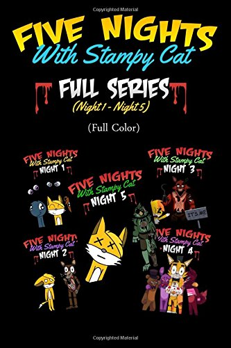 Five Nights With Stampy Cat - Full Series (Night 1 - Night 5) (Full Color): A FNAF Story Comic Book ft. Stampylongnose (Unofficial) (Volume 6)