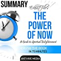 Summary of Eckhart Tolle's The Power of Now: A Guide to Spiritual Enlightenment Audiobook by  Ant Hive Media Narrated by Mel Zabel