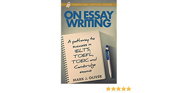 on essay writing a pathway to success in ielts toefl toeic and  on essay writing a pathway to success in ielts toefl toeic and cambridge exams kindle edition by mark j oliver reference kindle ebooks com