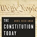 The Constitution Today: Timeless Lessons for the Issues of Our Era Audiobook by Akhil Reed Amar Narrated by Mike Chamberlain