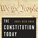 The Constitution Today: Timeless Lessons for the Issues of Our Era | Akhil Reed Amar