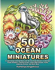50 OCEAN MINIATURES: A Captivating Coloring Book with 50 Charming Designs of Adorable Ocean Dwellers, Colorful Corals, Lovely Shell Houses, Funny Undersea Scenes, and Much More