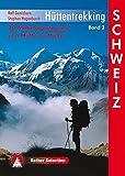Hüttentrekking Band 2: Schweiz: 30 Mehrtagestouren von Hütte zu Hütte (Rother Selection)