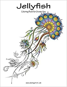 amazoncom jellyfish coloring book for grown ups 1 volume 1 9781530942671 nick snels books - Coloring Book For Grown Ups
