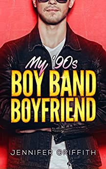 My 90s Boy Band Boyfriend: A YA Time Travel Rockstar Romance (Teen Queens Book 2) by [Griffith, Jennifer]