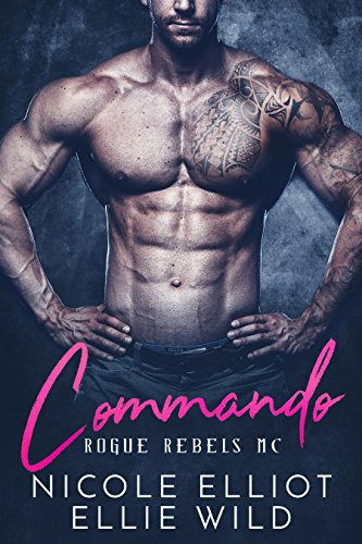 Commando (Rogue Rebels MC Book 1) by [Elliot, Nicole, Wild, Ellie]