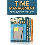 Time Management: The Ultimate Productivity Bundle - Become Organized, Productive & Get Clear Focus