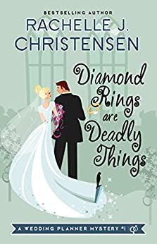 Diamond Rings Are Deadly Things (Wedding Planner Mysteries Book 1) by [Christensen, Rachelle J.]
