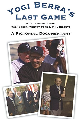 Yogi Berra's Last Game: A Pictorial Documentary