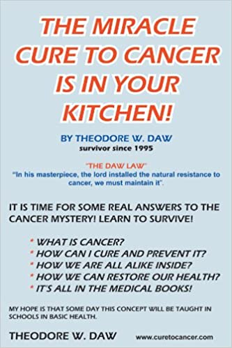 The Miracle Cure to Cancer Is in Your Kitchen!: Theodore W