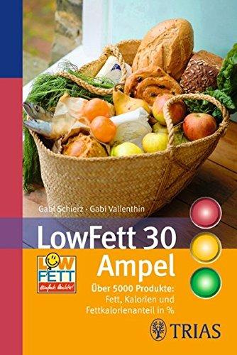 LowFett 30 Ampel: Über 5000 Produkte: Fett, Kalorien und Fettkalorienanteil in % (REIHE, Ampeln)