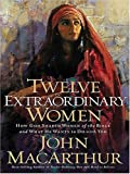 Twelve Extraordinary Women, John MacArthur, 1594151555