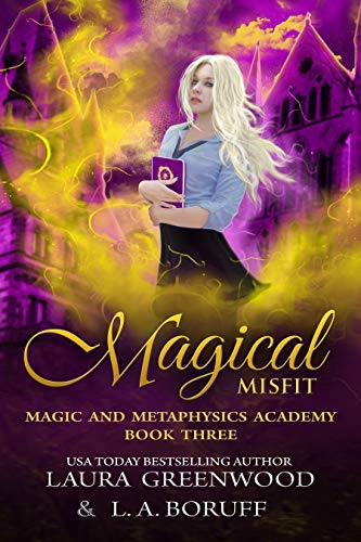 Magical Misfit Magic and Metaphysics Academy Paranormal Reverse Harem Witches L.A. Boruff Laura Greenwood