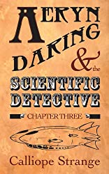 Aeryn Daring and the Scientific Detective, Chapter Three