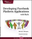 Developing Facebook Platform Applications with Rails, Mangino, Michael J. and Railsno, M. J., 1934356123