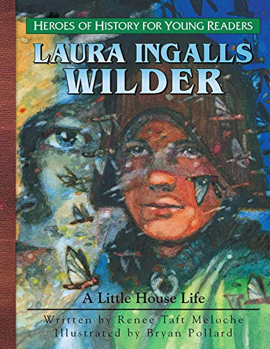 Laura Ingalls Wilder: A Little House Life (Heroes of History for Young Readers