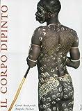 Il corpo dipinto. Pittura del corpo e tatuaggi in Africa